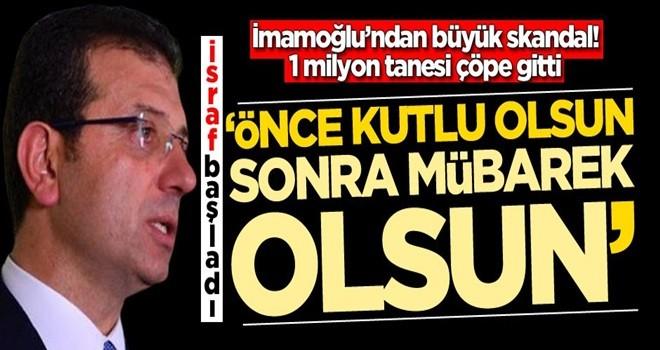 Ekrem İmamoğlu'ndan büyük skandal! 'Önce kutlu olsun sonra mübarek olsun'