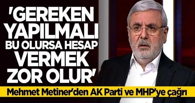 Mehmet Metiner'den AK Parti ve MHP'ye kritik çağrı: Gereken yapılmalı