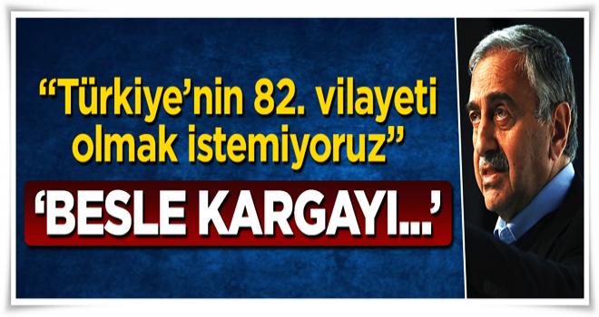 Mustafa Akıncı'dan çok tartışılacak sözler: Türkiye'nin 82. vilayeti olmak istemiyoruz