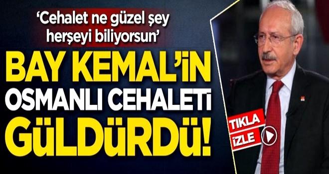 Bay Kemal'in Osmanlı cehaleti güldürdü!