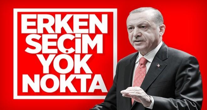 Başkan Erdoğan, erken seçim tartışmalarını sonlandırdı