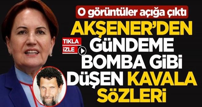 O görüntüler açığa çıktı! Meral Akşener'den gündeme bomba gibi düşen Osman Kavala sözleri