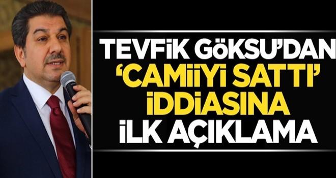 """Tevfik Göksu'dan """"Camii'yi sattı"""" iddiasına açıklama"""