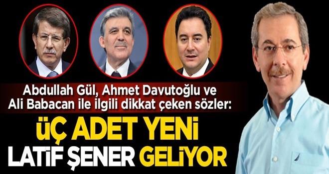 Abdullah Gül, Ahmet Davutoğlu ve Ali Babacan ile ilgili dikkat çeken sözler: Üç yeni Abdüllatif Şener geliyor