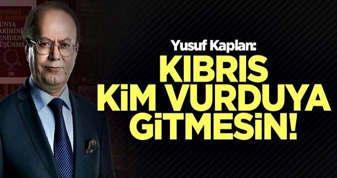 Yusuf Kaplan: Kıbrıs kim vurduya gitmesin!