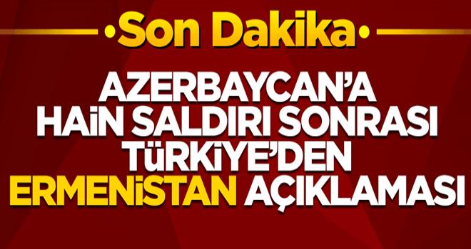 Azerbaycan'a hain saldırı sonrası Türkiye'den Ermenistan açıklaması!
