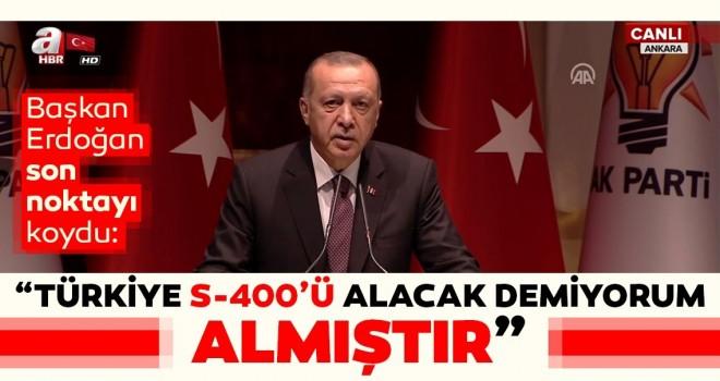 Başkan Erdoğan: S-400'leri alacağız demiyorum aldık!