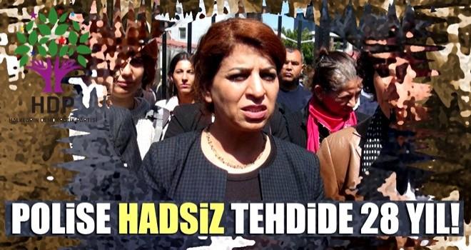 """HDP'li kadın vekilden polislere """"Sizi parçalarım"""" tehdidine 28 yıl hapis istemi"""