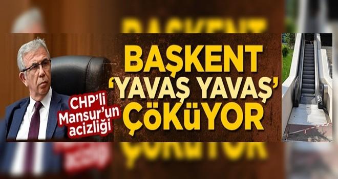 CHP'li Mansur'un acizliği! Başkent 'yavaş yavaş' çöküyor