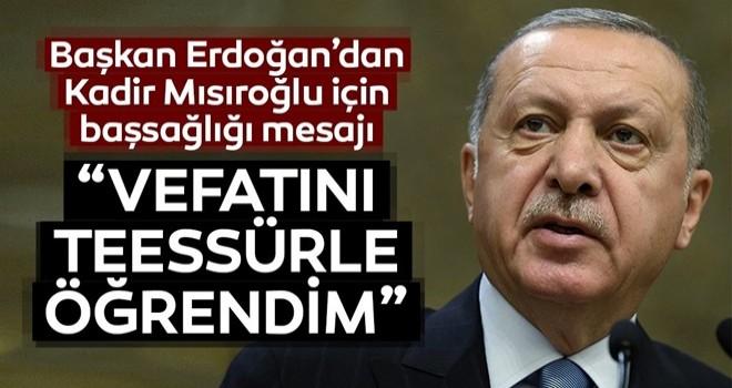 Başkan Erdoğan'dan Kadir Mısıroğlu için başsağlığı mesajı