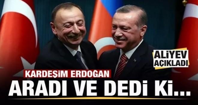 Aliyev açıkladı: Kardeşim Erdoğan beni aradı ve dedi ki...