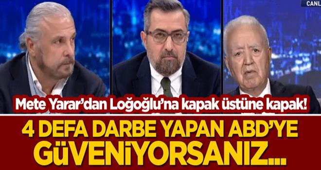 Mete Yarar'dan Faruk Loğoğlu'na kapak üstüne kapak: 4 defa darbe yapan ABD'ye güveniyorsanız...