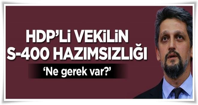 HDP'li vekilin S-400 hazımsızlığı
