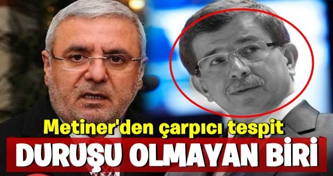 Mehmet Metiner: Davutoğlu duruşu olmayan biridir