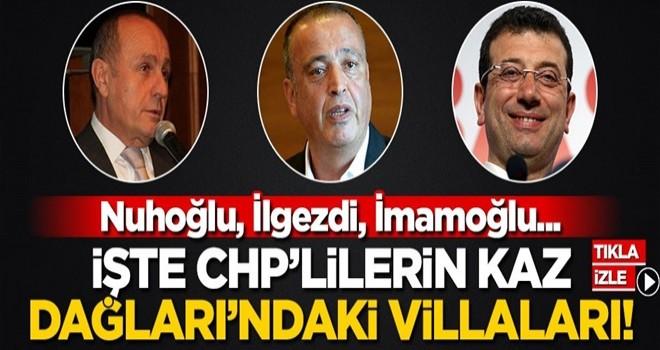 Nuhoğlu, İlgezdi, İmamoğlu... İşte CHP'lilerin Kaz Dağları'ndaki villaları!