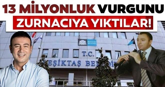 CHP'li Beşiktaş Belediyesi 13 milyonluk vurgunu zurnacıya yıktı
