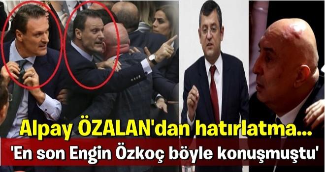 Alpay Özalan'dan CHP'li Özgür Özel'e: En son Engin Özkoç böyle konuşmuştu