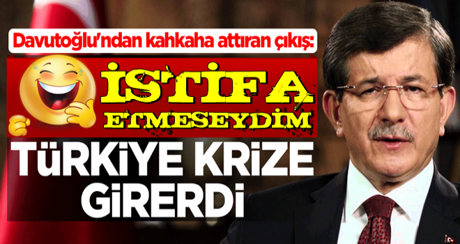 Ahmet Davutoğlu'ndan kahkaha attıran çıkış: İstifa etmeseydim, Türkiye krize girerdi