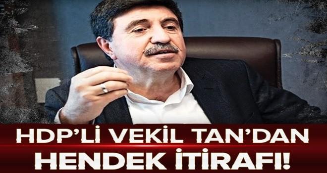 HDP'li vekil Altan Tan'dan hendek itirafı .
