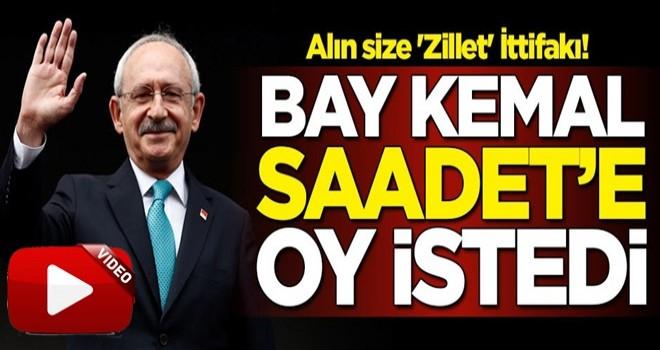 Alın size 'Zillet' İttifakı! Bay Kemal Saadet Partisi'ne oy istedi