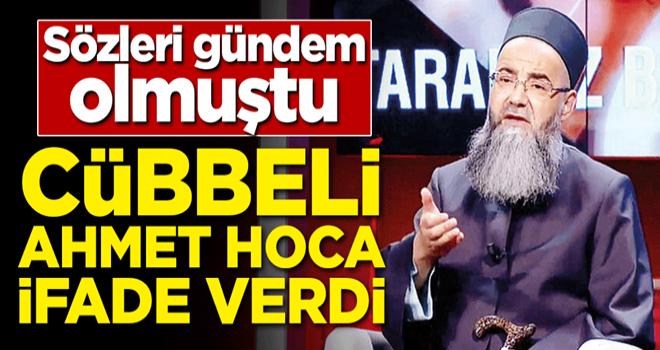 Sözleri gündem olmuştu! Cübbeli Ahmet Hoca ifade verdi