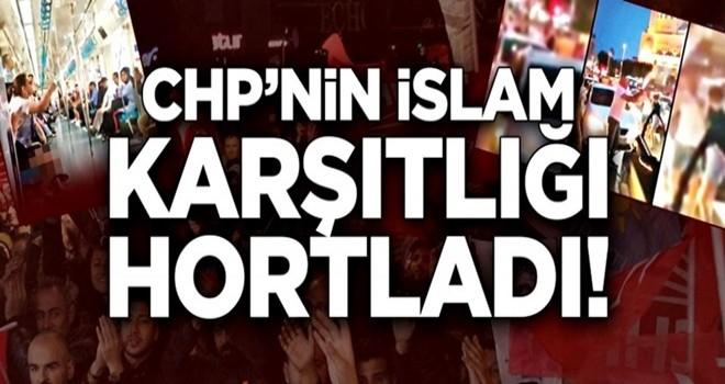 CHP'nin İslam karşıtlığı hortladı!