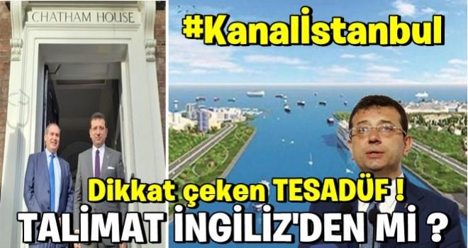 İ.oğlu Kanal İstanbul'u engellemek için İngiltere'den talimat mı aldı? .
