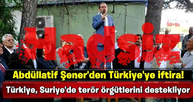 Abdüllatif Şener'den Türkiye'ye iftira!