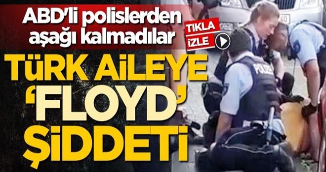 ABD'li polislerden aşağı kalmadılar! Türk aileye 'George Floyd' şiddeti