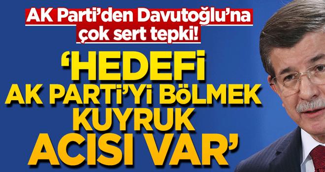 AK Parti'den Davutoğlu'na çok sert tepki: Hedefi AK Parti'yi bölmekKuyruk acısı var