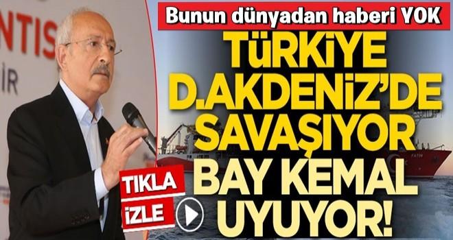 Türkiye; Doğu Akdeniz'de savaşıyor, Bay Kemal uyuyor!
