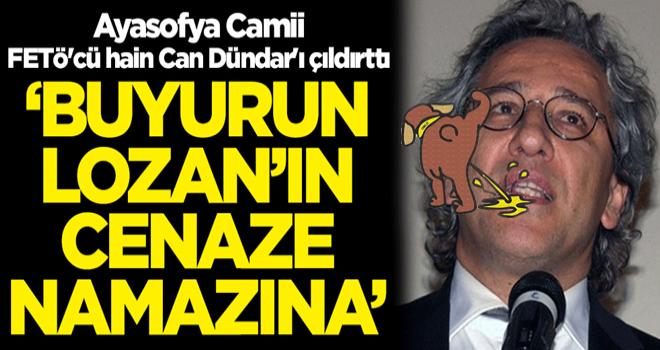 Ayasofya Camii, FETÖ'cü hain Can Dündar'ı çıldırttı: 'Buyurun Lozan'ın cenaze namazına'