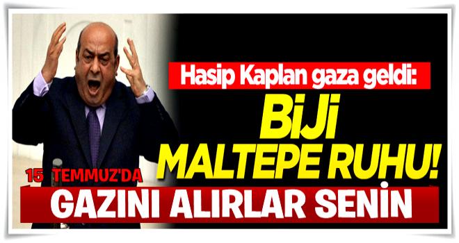 Hasip Kaplan: Biji Maltepe ruhu!