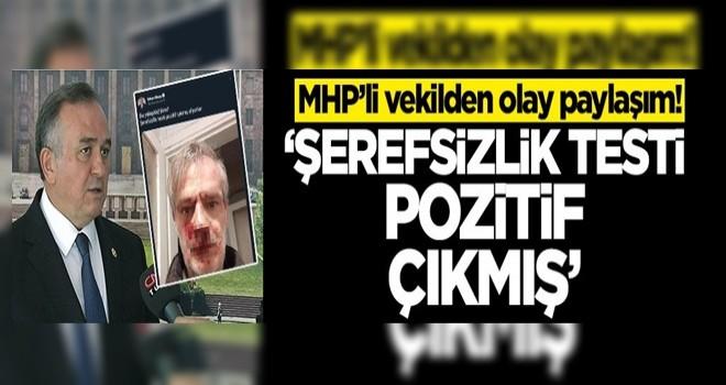 MHP'li vekilden olay paylaşım! 'Şerefsizlik testi pozitif çıkmış'
