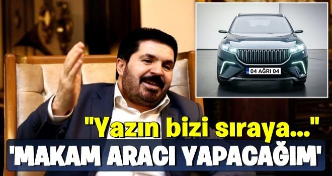 Savcı Sayan'dan flaş yerli otomobil açıklaması: 'Bizi sıraya yazın'