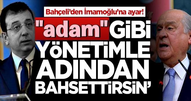 Devlet Bahçeli'den Ekrem İmamoğlu'na tepki: Adam gibi yönetimle adından bahsettirsin