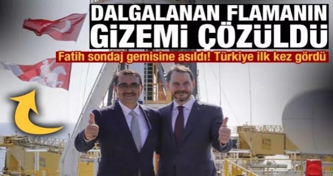 Fatih sondaj gemisine asılan ve Türkiye'nin ilk kez gördüğü flamanın gizemi çözüldü