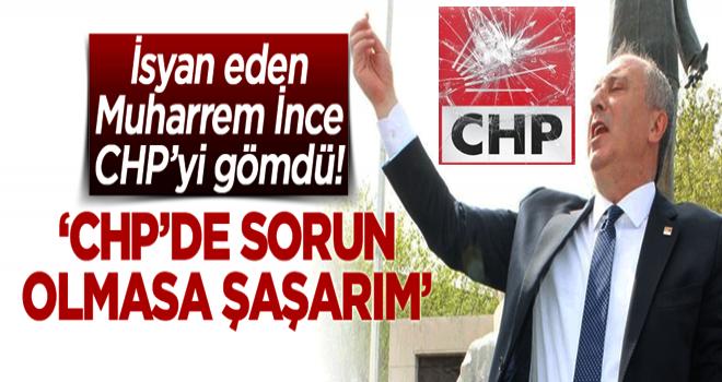 Muharrem İnce isyan etti: CHP organizasyonunda sorun olmasa şaşarım