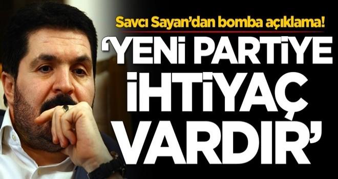 Savcı Sayan'dan bomba yeni parti çıkışı!