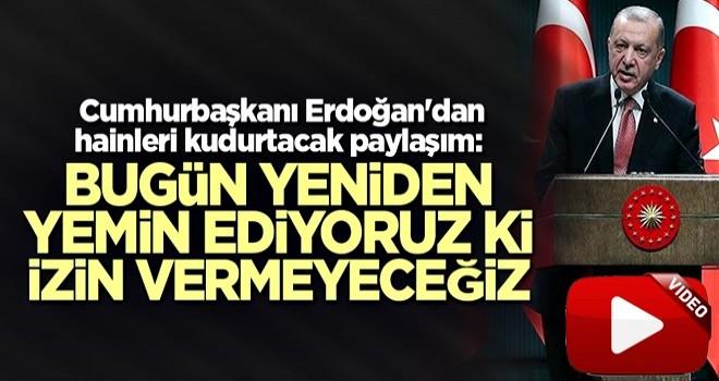 Cumhurbaşkanı Erdoğan'dan hainleri kudurtacak paylaşım: Bugün yeniden yemin ediyoruz ki izin vermeyeceğiz