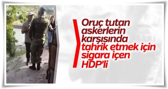 HDP'liler oruçlu askerlerin karşısında sigara içti