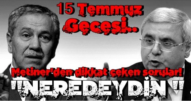 Mehmet Metiner'den Bülent Arınç'a dikkat çeken sorular!