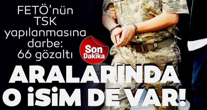 FETÖ'nün TSK yapılanmasına darbe: 66 gözaltı kararı! Aralarında Foça İlçe Jandarma Komutanı da var!