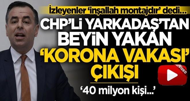 İzleyenler 'inşallah montajdır' dedi… CHP'li Barış Yarkadaş'tan beyin yakan 'korona vakası' çıkışı