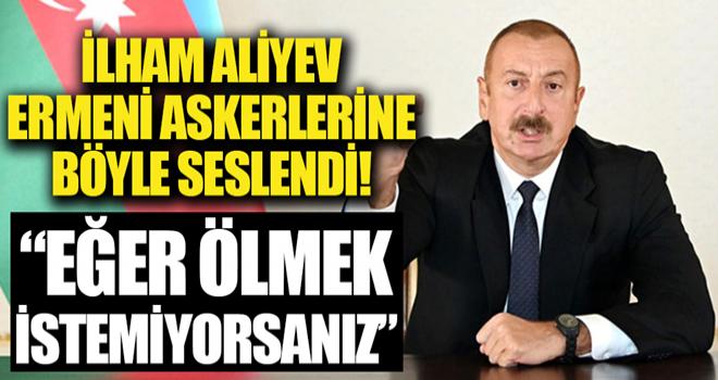 İlham Aliyev, Ermeni askerlerine böyle seslendi: Eğer ölmek istemiyorsanız...