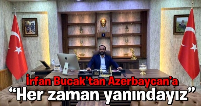 """İrfan Bucak'tan Azerbaycan'a: """"Her zaman yanındayız"""""""