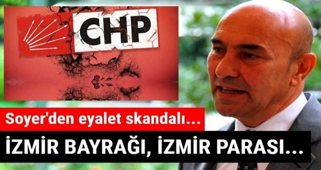 CHP'li İzmir Büyükşehir Belediye Başkanı Tunç Soyer'den 'eyalet' skandalı!