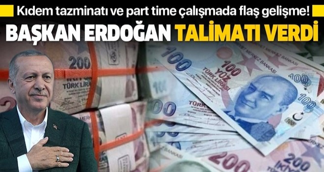Başkan Erdoğan'dan kıdem tazminatı ve part-time çalışma için talimat!