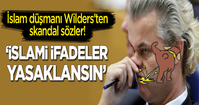İslam düşmanı Wilders skandal sözler: İslami ifadeler yasaklansın