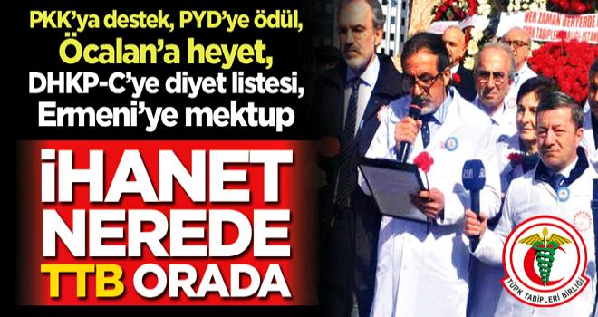 PKK'ya destek, PYD'ye ödül, Öcalan'a heyet, DHKP-C'ye diyet listesi, Ermeni'ye mektup! İhanet nerede TTB orada
